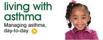Living with Asthma: Managing asthma, day-to-day.
