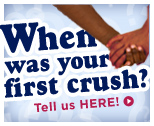 When was your first crush? Tell us HERE!