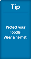 Tip: protect your noodle! wear a helmet