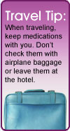 Travel Tip: When traveling, keep medications with you.