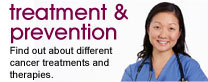 Treatment & prevention: Find out about different cancer treatments and therapies.
