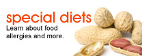 Special diets: Learn about food allergies and more.