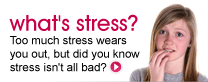 what's stress? Too much stress wears you out, but did you know stress isn't all bad?