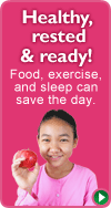 Healthy, rested & ready! Food, exercise, and sleep can save the day.