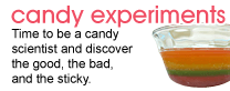 Candy Experiments: Time to be a candy scientist and discover the good, the bad, and the sticky.