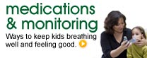Medications & Monitoring: Ways to keep kids breathing well and feeling good.