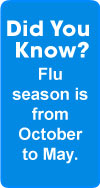 Did you know? Flu season is from October to May.