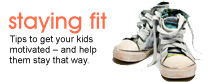 Staying fit: Tips to get your kids motivated and help them stay that way.