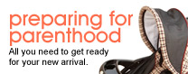 Preparing for Parenthood: All you need to get ready for your new arrival.