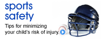 Sports Safety: Tips for minimizing your child's risk of injury.