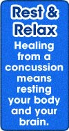 Rest and Relax Healing from a concussion means resting your body - and your brain.
