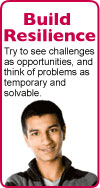 Build Resilience: Try to see challenges as opportunities, and think of problems as temporary.