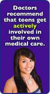 Doctors recommend that teens get actively involved in their own medical care.