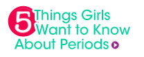 5 THINGS GIRLS want to know about Periods includes a poll