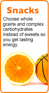 Snacks: Choose whole grains and complex carbohydrates instead of sweets so you get lasting energy.