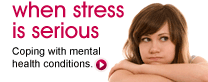 When stress is serious: Coping with mental health conditions.