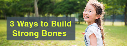 3 Ways to Build Strong Bones