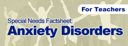 Anxiety Disorders Factsheet (for Schools)