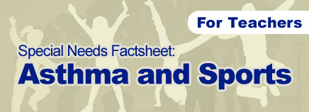 Asthma and Sports Special Needs Factsheet