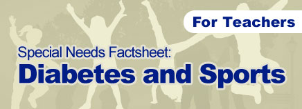 Diabetes and Sports Special Needs Factsheet