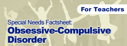 Obsessive-Compulsive Disorder Special Needs Factsheet