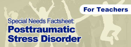 Posttraumatic Stress Disorder Special Needs Factsheet