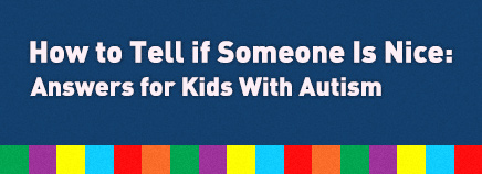 How to Tell When Someone Is Nice: Answers for Kids With Autism
