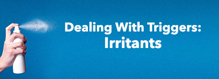 Dealing With Triggers: Irritants