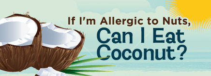 If I Have a Nut Allergy, Can I Eat Coconut?