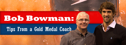 Bob Bowman: Tips from a Gold Medal Coach