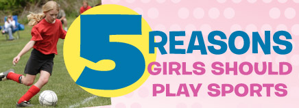 5 Reasons Girls Should Play Sports