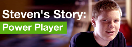 Steven's Story: Power Player