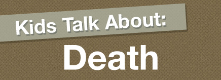 Kids Talk About: Death (Video)