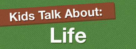 Kids Talk About: Life (Video)