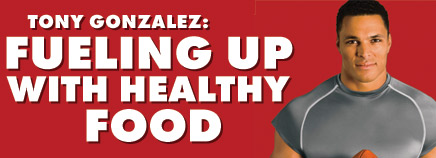Tony Gonzalez: Fueling Up With Healthy Food