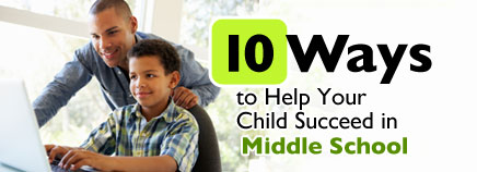 10 Ways to Help Your Child Succeed in Middle School