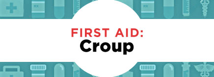 First Aid: Croup