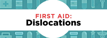 First Aid: Dislocations