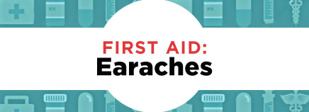 First Aid: Earaches