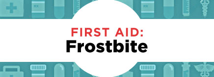 First Aid: Frostbite
