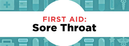 First Aid: Sore Throat