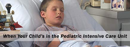 When Your Child's in the Pediatric Intensive Care Unit