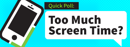 Quick Poll: Too Much Screen Time?