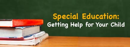 Special Education: Getting Help for Your Child