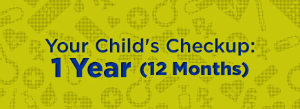 Your Child's Checkup: 1 Year (12 Months)