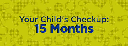Your Child's Checkup: 15 Months