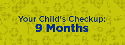 Your Child's Checkup: 9 Months