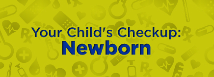 Your Child's Checkup: Newborn