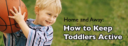 Home and Away: How to Keep Toddlers Active
