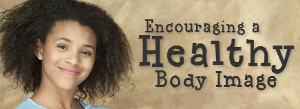 Encouraging a Healthy Body Image